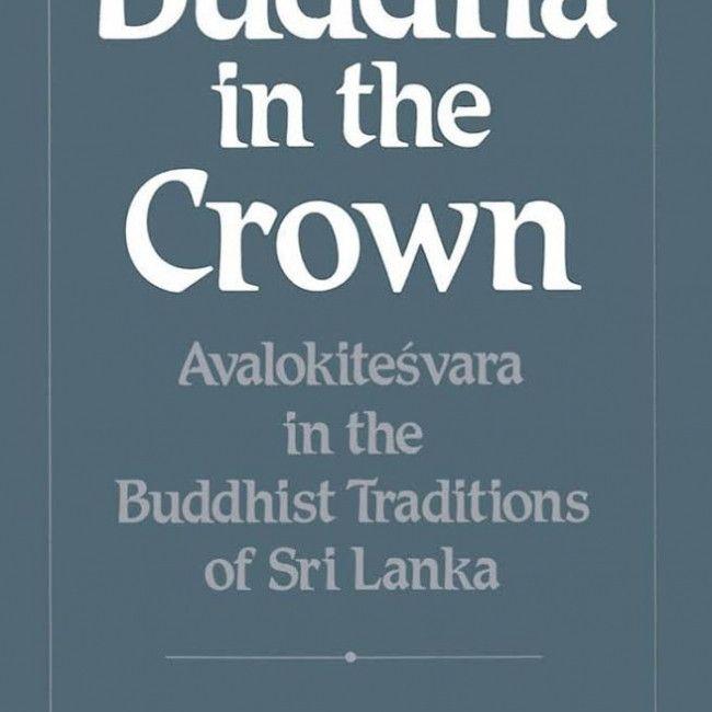 Buddha in the Crown : Avalokitesvara in the Buddhist Traditions of Sri Lanka