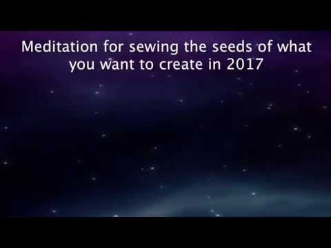 Guided meditation – Sewing the seeds for what you want to manifest in 2017 - YouTube