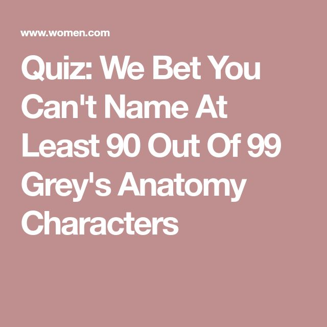 Quiz: We Bet You Can't Name At Least 90 Out Of 99 Grey's Anatomy Characters