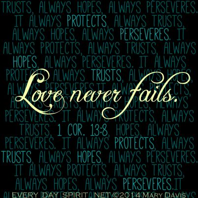 Love never fails! 1 Corinthians 13:8 Bible Verse Every Day Spirit