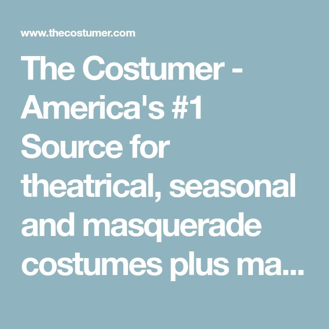 The Costumer - America's #1 Source for theatrical, seasonal and masquerade costumes plus makeup, wigs, hats, props and accessories.