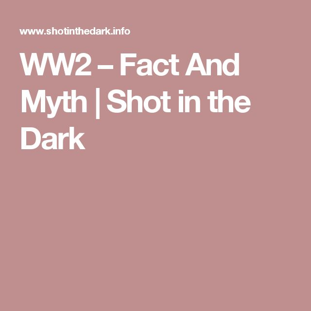 WW2 – Fact And Myth | Shot in the Dark