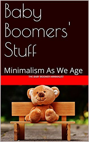 Baby Boomers' Stuff: Minimalism As We Age:   There are many books on minimalism today, but few are directed at those of us over the age of 50. Few are directed at those of us who work traditional jobs, have our own places, do not live out of our backpacks, and actually do have a savings for retirement. This book is for us. Baby Boomers tend to collect more and more STUFF as we age. No judgment. I wrote this book to help us with the many challenges of having too much STUFF as we age. Af...
