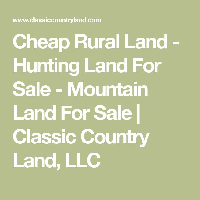 Cheap Rural Land - Hunting Land For Sale - Mountain Land For Sale | Classic Country Land, LLC