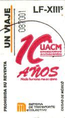 El 26 de mayo del 2011, el Sistema de Transporte Colectivo, emitió 10 millones de boletos que puso a la venta de los usuarios, para conmemorar el décimo aniversario de la Universidad Autónoma de la Ciudad de México (UACM), la cual responde, desde su creación, a la demanda ciudadana de ampliar las opciones educativas de los jóvenes de la Ciudad de México.