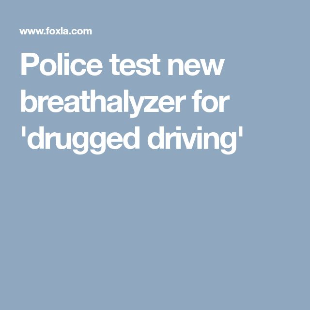 Police test new breathalyzer for 'drugged driving'