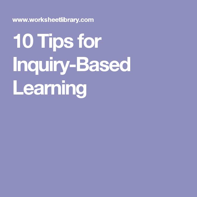 10 Tips for Inquiry-Based Learning