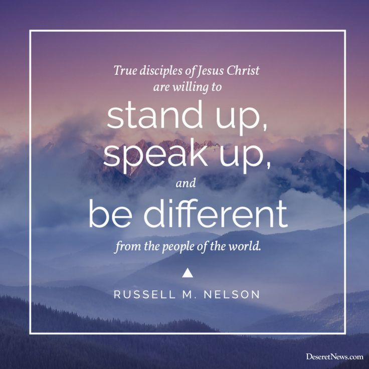 """True disciples of Jesus Christ http://facebook.com/173301249409767 are willing to stand up, speak up, and be different from the people of the world."" From #PresNelson's http://pinterest.com/pin/24066179230963800 inspiring April 2017 #LDSconf http://facebook.com/223271487682878 message. #ShareGoodness"