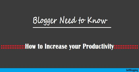 Tips to Increase your Productivity: Blogger Need to Know