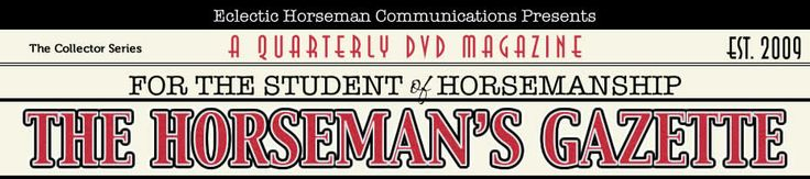New website for our DVD Magazine… The Horseman's Gazette. For the Student of Horsemanship.