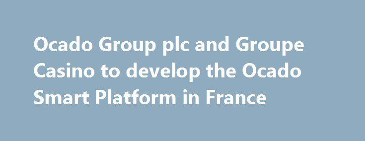 Ocado Group plc and Groupe Casino to develop the Ocado Smart Platform in France http://casino4uk.com/2017/11/29/ocado-group-plc-and-groupe-casino-to-develop-the-ocado-smart-platform-in-france/  Saint-Étienne, France, 2017-Nov-29 — /EPR Retail News/ — We are ... Its decision to adopt the Ocado Smart Platform to build and drive its online food...The post Ocado Group plc and Groupe <b>Casino</b> to develop the Ocado Smart Platform in France appeared first on Casino4uk.com.