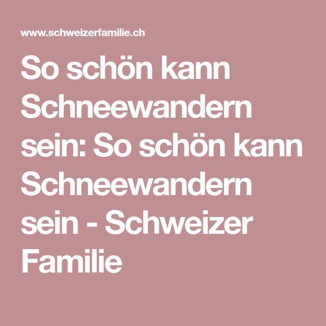So schön kann Schneewandern sein: So schön kann Schneewandern sein - Schweizer Familie