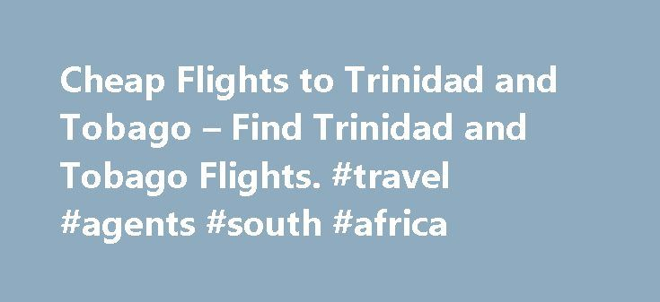 Cheap Flights to Trinidad and Tobago – Find Trinidad and Tobago Flights. #travel #agents #south #africa http://south-africa.remmont.com/cheap-flights-to-trinidad-and-tobago-find-trinidad-and-tobago-flights-travel-agents-south-africa/  #flight for cheap # Which airlines fly to Trinidad and Tobago WestJet Airlines SAS Iberia Caribbean Airlines Air Canada Trinidad and Tobago overview Trinidad, along with its smaller neighbour Tobago, make up the country of Trinidad and Tobago. Just 11km off the…