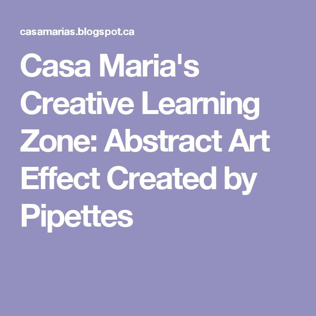 Casa Maria's Creative Learning Zone: Abstract Art Effect Created by Pipettes