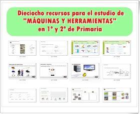 """Dieciocho recursos para el estudio de """"MÁQUINAS Y HERRAMIENTAS"""" en 1º y 2º de Primaria"""