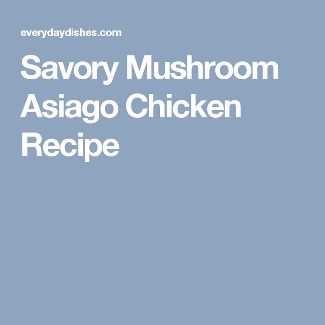 Savory Mushroom Asiago Chicken Recipe