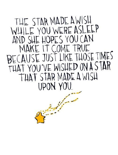 The star made a wish while you were asleep and she hopes you can make it come true because just like those times that you've missed on a star, that star made a wish upon you. Quote