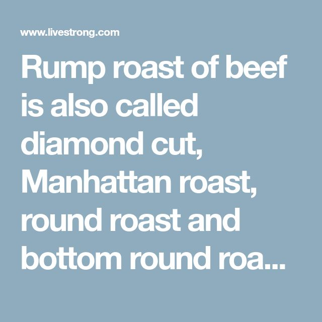 Rump roast of beef is also called diamond cut, Manhattan roast, round roast and bottom round roast. While not as tender as some cuts of beef, it has enough...
