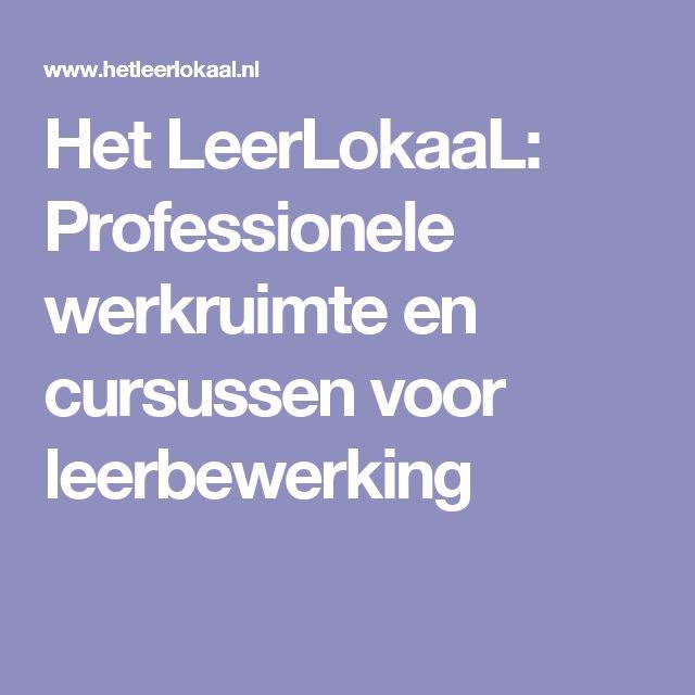 Het LeerLokaaL: Professionele werkruimte en cursussen voor leerbewerking