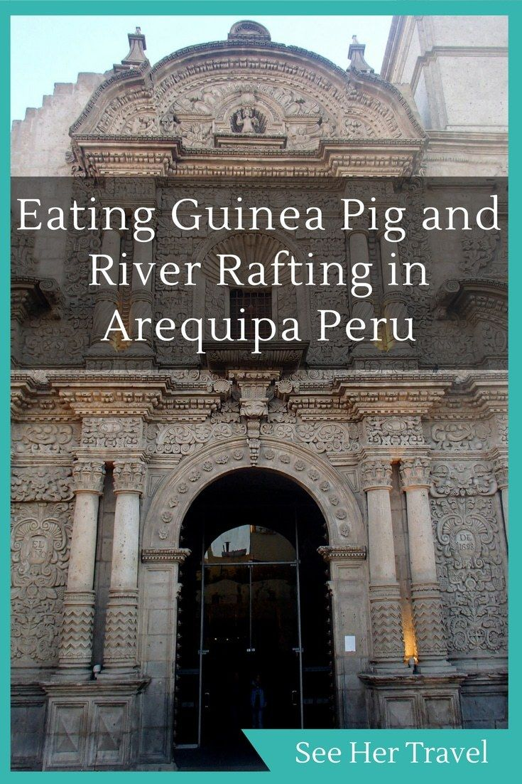 2 Days in Arequipa Peru will allow you to explore the beautiful Whte City, white water raft the Rio Chili, and eat guinea pig. One of best places to travel in Peru!