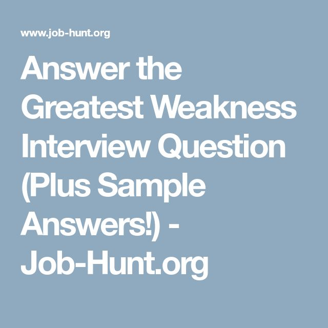 Answer the Greatest Weakness Interview Question (Plus Sample Answers!) - Job-Hunt.org