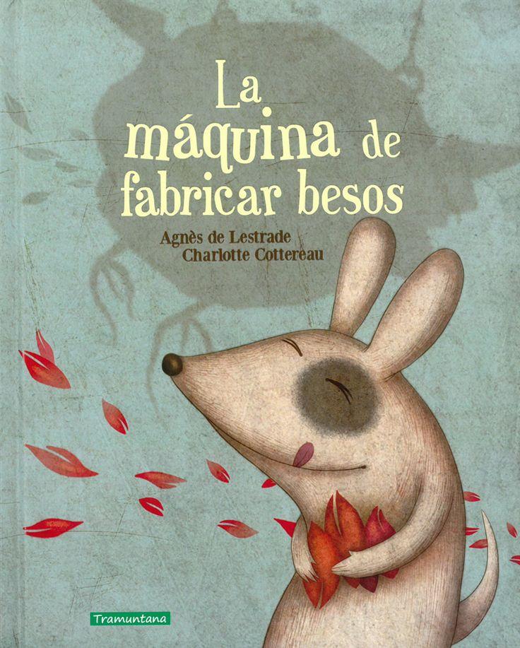 La máquina de fabricar besos. Agnès de Lestrade Ilustrador/a Charlotte Cottereau . 3-6 años