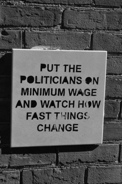 "Put the politicians on minimum wage.  That will be a real change as we know it, but it will scare the crap out of them..  FROM THE VERY ""ALMIGHTY"" TOP  TO THE BOTTOM.. SO THEY KNOW HOW WE FEEL..."