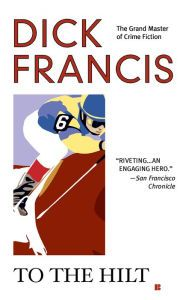 """To the Hilt By Dick Francis - From a classic Edgar Award–winning author! In this witty and entertaining read, the black sheep son of a Scottish Earl must delve into a baffling affair with his family's honor —and fortune — at stake. """"Nobody sets up a mystery better than Dick Francis"""" (San Francisco Chronicle)."""
