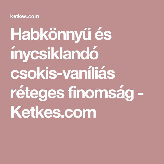 Habkönnyű és ínycsiklandó csokis-vaníliás réteges finomság - Ketkes.com