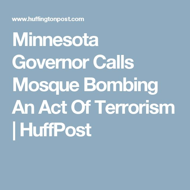 Minnesota Governor Calls Mosque Bombing An Act Of Terrorism | HuffPost