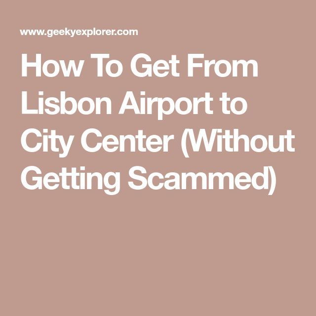 How To Get From Lisbon Airport to City Center (Without Getting Scammed)
