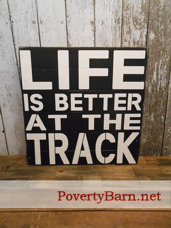 Life is Better at the Track 12x12-inch pallet wood sign now available in the Poverty Barn Etsy shop!  $25 plus shipping. @4LeftTurns #HandmadeInAmerica