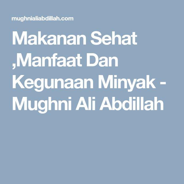 Makanan Sehat ,Manfaat Dan Kegunaan Minyak - Mughni Ali Abdillah