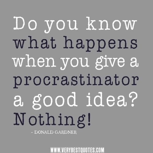 20 best images about Quote - Procrastination on Pinterest ...