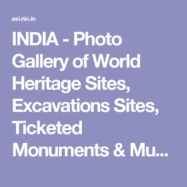 INDIA - Photo Gallery of World Heritage Sites, Excavations Sites, Ticketed Monuments & Museums of Archaeological Survey of India