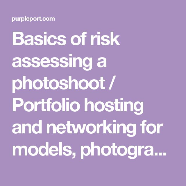 Basics of risk assessing a photoshoot / Portfolio hosting and networking for models, photographers and related creatives / PurplePort