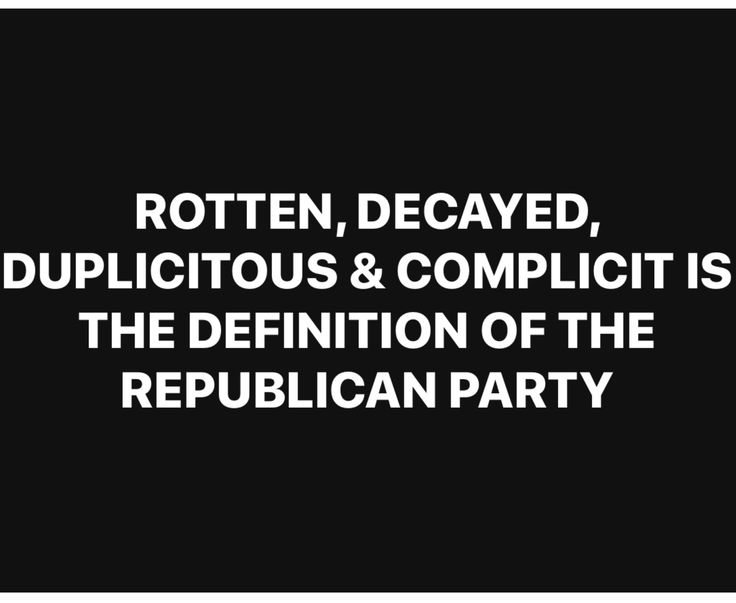 "THIS is the Very Definition Of The Republican Party right now. There is no longer ""The Grand Ole' Party"" just The Worst of Americans who 'Refuse' to Put Country First!! We are living in very Troubling & Shameful Times."