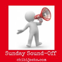 Sunday Sound-Off | Chibi Jeebs