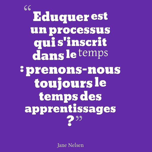 Éduquer est un processus qui s'inscrit dans le temps : prenons-nous toujours le temps des apprentissages ? Jane Nelsen dans La Discipline Positive