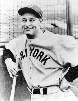 Lou Gehrig- my all time favorite player