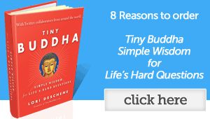 "Love ""Tiny Buddha"" - beautifully written and  always arrives at the perfect time, just when I need inspiration on a specific area."