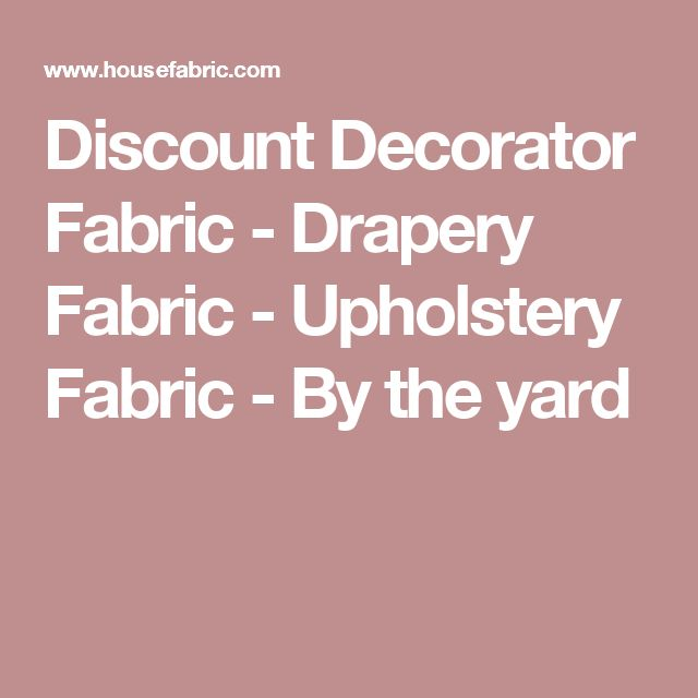 Discount Decorator Fabric - Drapery Fabric - Upholstery Fabric - By the yard