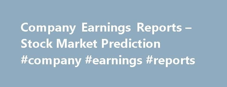 Company Earnings Reports – Stock Market Prediction #company #earnings #reports http://earnings.remmont.com/company-earnings-reports-stock-market-prediction-company-earnings-reports-3/  #company earnings reports # How Will Company Earnings Reports Guide Stock Prices? T hird-quarter earnings season is just about to kick into high gear. Leading financial and information technology companies will be stepping up to the earnings podium shortly. Bank of America (BAC), Citigroup (C), and JP Morgan…