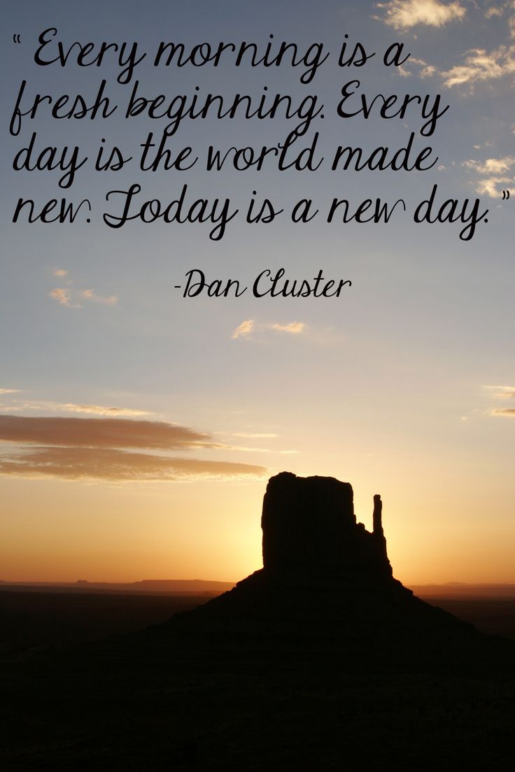 """""""Every morning is a fresh beginning. Every day is the world made new.Today is a new day.""""-Dan Cluster #QuoteOfTheDay"""