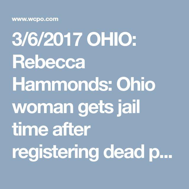 3/6/2017 OHIO: Rebecca Hammonds: Ohio woman gets jail time after registering dead people to vote - WCPO Cincinnati, OH