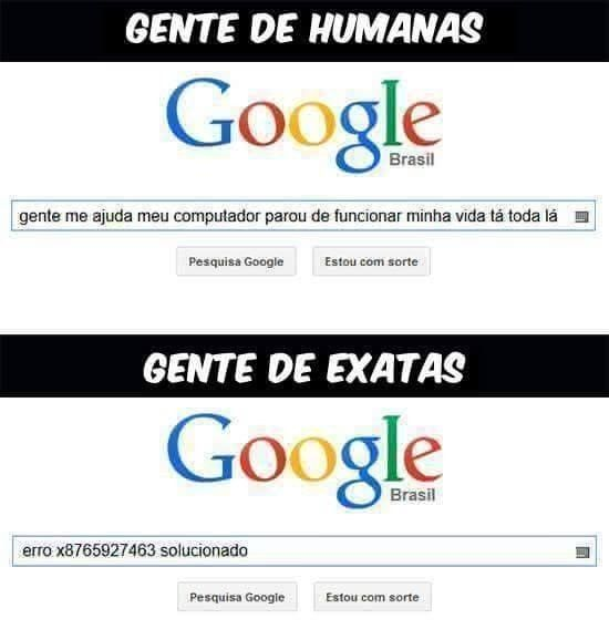 Seja de uma área ou de outra, geralmente você busca por respostas no Google.