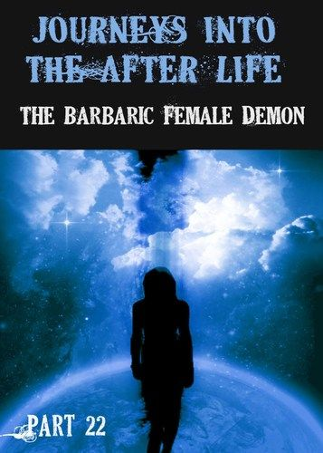 http://eqafe.com/p/journeys-into-the-afterlife-the-barbaric-female-demon-part-22