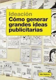 Ideación : cómo generar grandes ideas publicitarias / Mahon, Nik  N° de pedido: 659.113 M216i  Ver disponibilidad en: http://duoc.aquabrowser.com/?itemid=%7Clibrary%2Fmarc%2Fsbduc-dynix%7Ca28948#.VA8XY_uY-oY.2tag