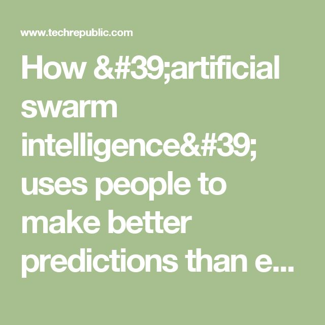 How 'artificial swarm intelligence' uses people to make better predictions than experts - TechRepublic