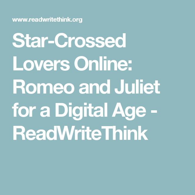 Star-Crossed Lovers Online: Romeo and Juliet for a Digital Age - ReadWriteThink